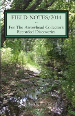 FIELD NOTES/2014 ~ For The Arrowhead Collector's Recorded Discoveries