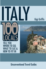Italy: 100 Locals Tell You Where to Go, What to Eat, and How to Fit In