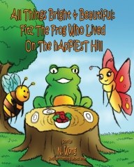 All Things Bright & Beautiful:  FiTZ THE FROG Who Lived On the hApPiEsT Hill