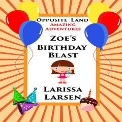 Opposite Land Amazing Adventures: Zoe's Birthday Blast
