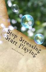 Stop Stressing Start Playing
