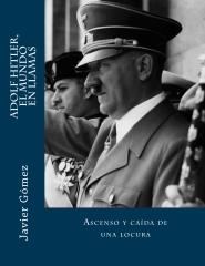 Adolf Hitler, el mundo en llamas