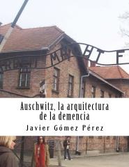 Auschwitz. la arquitectura de la demencia