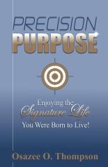 Precision Purpose: Enjoying the Signature Life You Were Born to Live!