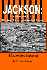 Jackson:  The Rise and Fall of  The World's Largest Walled Prison