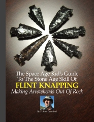 The Space Age Kid's Guide To The Stone Age Skill Of Flint Knapping
