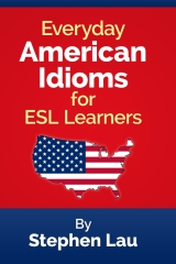 Everyday American Idioms for ESL Learners