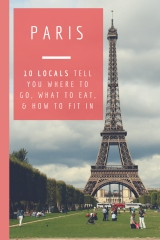 Paris: 10 Locals Tell You Where to Go, What to Eat, and How to Fit In