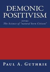 "Demonic Positivism versus The Science of ""natural born Citizen"""