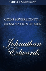 Great Sermons - God's Sovereignty in the Salvation of Men