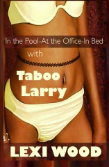In the Pool - At the Office - In Bed with Taboo Larry
