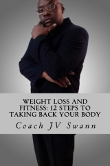 Weight Loss and Fitness: 12 Steps To Taking Back Your Body
