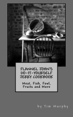 Flannel John's Do-It-Yourself Jerky Cookbook