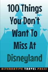 100 Things You Don't Want To Miss At Disneyland 2014