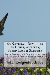 60 Natural  Remedies To Guilt, Anxiety, Sleep Loss & Sadness