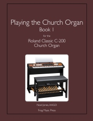 Playing the Church Organ Book 1 for the Roland Classic C-200 Church Organ