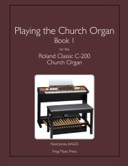 Playing the Church Organ Book 1 for the Roland Classic C-200 Church Organ