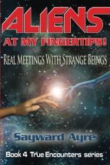 Aliens at My Fingertips: Real Meetings with Strange Beings