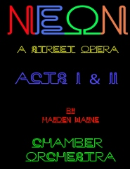 NEON (a street opera) ACTS I & II Chamber Orchestra