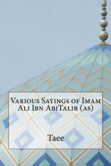 Various Sayings of Imam Ali Ibn AbiTalib (as)