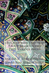 180 Questions Enquiries About IslamVolume Two: Various issues