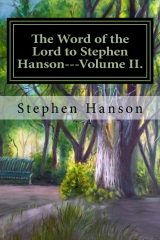 The Word of the Lord to Stephen Hanson---Volume II.