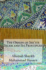 The Origin of Shi'ite Islam and Its Principles