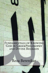 Fundamentals of Knowing God in GreekPhilosophy and Divine Religion