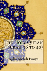 The Holy Quran ( Surah 36 to 40)