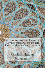 History of Shi'ism: From the Advent ofIslam up to the End of Minor Occultation