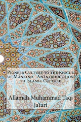 Pioneer Culture to the Rescue of Mankind - An Introduction to Islamic Culture