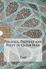 Politics, Protest and Piety in Qajar Iran