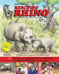 RESCUING RHINO an orphaned baby rhino finds a new home: plus FACTS about SAVING WILD ANIMALS and FUN ACTIVITIES to make and do