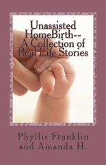 Unassisted HomeBirth-- A Collection of Real Life Stories