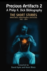 Precious Artifacts 2 - A Philip K. Dick Bibliography - The Short Stories