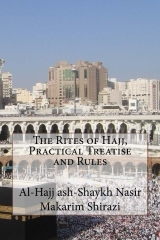 The Rites of Hajj, Practical Treatise and Rules