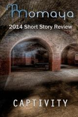 Captivity - The 2014 Momaya Annual Short Story Review