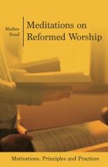Meditations on Reformed Worship