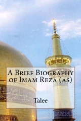 A Brief Biography of Imam Reza (as)