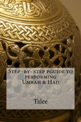 Step -by- step pguide to performing Umrah & Hajj.