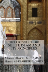 The Origin Of The SHI'ITE ISLAM AND ITS PRINCIPLES