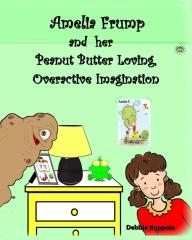 Amelia Frump & Her Peanut Butter Loving, Overactive Imagination