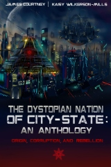 The Dystopian Nation of City-State: An Anthology