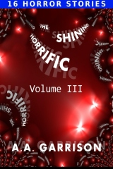 The Shining Horrific: A Collection of Horror Stories - Volume III