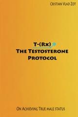 T-(Rx) - The Testosterone Protocol