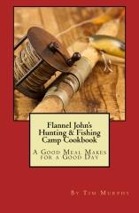 Flannel John's Hunting & Fishing Camp Cookbook