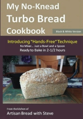"My No-Knead Turbo Bread Cookbook (Introducing ""Hands-Free"" Technique) (B&W Version)"