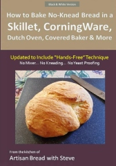 """How to Bake No-Knead Bread in a Skillet, CorningWare, Dutch Oven, Covered Baker & More (Updated to Include """"Hands-Free"""" Technique) (B&W Version)"""