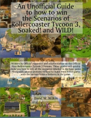 An Unofficial Guide to how to win the Scenarios of Rollercoaster Tycoon 3, Soaked! and WILD!