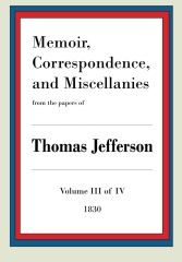 Memoir, Correspondence and Miscellanies from the Papers of Thomas Jefferson